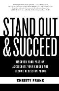 Stand Out and Succeed: Discover Your Passion, Accelerate Your Career and Become Recession-Proof