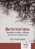 What the Forest Told Me - Yoruba Hunter, Culture and Narrative Performance