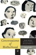 Conversations of Motherhood - South African Women's Writing Across Traditions