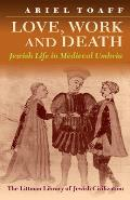 Love, Work, and Death - Jewish Life in Medieval Umbria