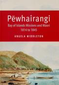 Pewhairangi: Bay of Islands Missions and Maori 1814 to 1845