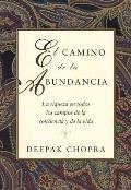 El Camino de La Abundancia: La Riqueza En Todos Los Campos de La Conciencia y de La Vida, Creating Affluence, Spanish-Language Edition = Creating Affl