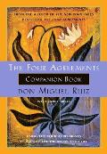Four Agreements Companion Book Using the Four Agreements to Master the Dream of Your Life