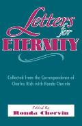 Letters for Eternity:: Collected from the Correspondence of Charles Rich with Ronda Chervin, 1985-1993.