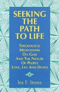 Seeking the Path to Life Theological Meditations on God & the Nature of People Love Life & Death