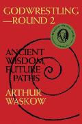 Godwrestling Round 2 Ancient Wisdom Future Paths