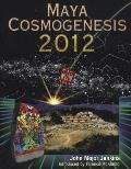 Maya Cosmogenesis 2012 The True Meaning of the Maya Calender End Date