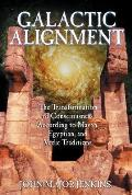 Galactic Alignment The Transformation of Consciousness According to Mayan Egyptian & Vedic Traditions