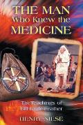 Man Who Knew the Medicine The Teachings of Bill Eagle Feather