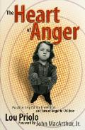 Heart of Anger Practical Help for the Prevention & Cure of Anger in Children