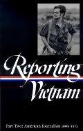 Reporting Vietnam: American Journalism 1969-1975: American Journalism 1969-1975