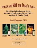 Drugs Are Not the Devil's Tools: How Discrimination and Greed Created a Dysfunctional Drug Policy and How It Can Be Fixed