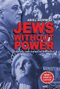 Jews Without Power (Newly Updated Edition): American Jewry During the Holocaust