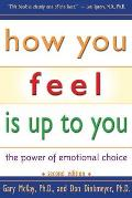 How You Feel Is Up to You The Power of Emotional Choice