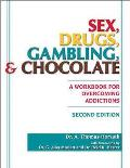 Sex Drugs Gambling & Chocolate A Workbook for Overcoming Addictions