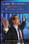 Law School Getting In Getting Good Getting the Gold
