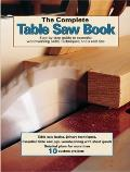 Complete Table Saw Book Step By Step Illustrated Guide to Essential Table Saw Skills & Techniques