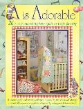 A is Adorable: 26 A to Z Animal Alphabet Quilts & Crafts for Baby