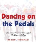 Dancing on the Pedals The Found Poetry of Phil Liggett the Voice of Cycling