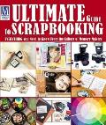 Ultimate Guide to Scrapbooking Everything You Need to Know from the Editors of Memory Makers