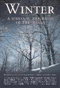 Winter A Spiritual Biography of the Season