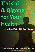 T'Ai Chi & Qigong for Your Health: Historical and Scientific Foundations