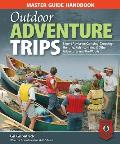 Master Guide Handbook to Outdoor Adventure Trips: Expert Advice on Camping, Canoeing, Hunting, Fishing, Hiking & Other Adventures in the Woods