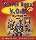 Secret Agent Y O U The Official Guide to Secret Codes Disguises Surveillance & More
