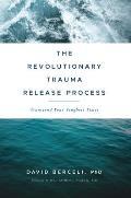 Revolutionary Trauma Release Process Transcend Your Toughest Times