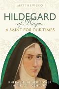 Hildegard of Bingen A Saint for Our Times Herald of the Divine Feminine Green Prophet Church Reformer