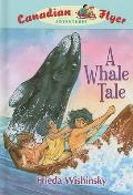 A Whale Tale Whale Tale (Canadian Flyer Adventures)