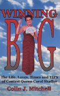 Winning Big: The Life, Loves, Times and Tips of Contest Queen Carol Shaffer (Biography/Contest Tips)