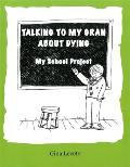Talking To My Gran About Dying: My School Project