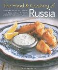 The Food & Cooking of Russia: Discover the Rich and Varied Character of Russian Cuising, in 60 Authentic Recipes and 300 Glorious Photographs