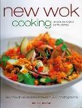 New Wok Cooking: 80 Innovative Recipes Shown in 300 Photographs