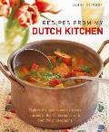 Recipes from My Dutch Kitchen: Explore the Unique and Delicious Cuisine of the Netherlands in Over 80 Classic Dishes