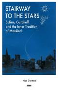 Stairway to the Stars: Sufism, Gurdjieff and the Inner Tradition of Mankind