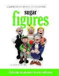 Squires Kitchen's Guide To Making Sugar Figures: 24 Fun Cake-top Characters for Every Celebration