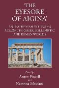 'The Eyesore of Aigina': Anti-Athenian Attitudes Across the Greek, Hellenistic and Roman Worlds