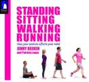 Standing, Sitting, Walking, Running: How Your Posture Affects Your Mind
