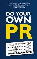 Do Your Own PR: The A-Z of Growing Your Business Through the Press, Networking & Social Media