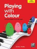 Playing with Colour, Bk 3: A Step-By-Step Introduction to the Piano