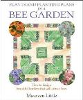 Plants and Planting Plans for a Bee Garden: How To Design Beautiful Borders That Will Attract Bees