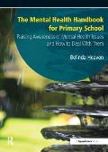 The Mental Health Handbook for Primary School: Raising Awareness of Mental Health Issues and How to Deal with Them