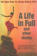 The Caine Prize for African Writing: A Life in Full and Other Stories