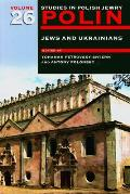 Polin: Studies in Polish Jewry, Volume 26 - Jews and Ukrainians