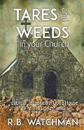 Tares and Weeds in Your Church, Trouble & Deception in God's House, the End Time Overcomers: Church Discipline, Christian Leadership, Spiritual Warfar