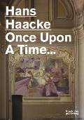 Hans Haacke: Once Upon a Time...