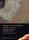 Romano-British Round Houses to Medieval Parish: Excavations at 10 Gresham Street, City of London, 1999-2002