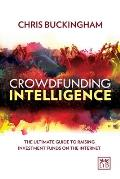 Crowdfunding Intelligence: The Ultimate Guide to Raising Investment Funds on the Internet